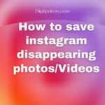 How to save Instagram Disappearing photos/Videos Without Knowing them